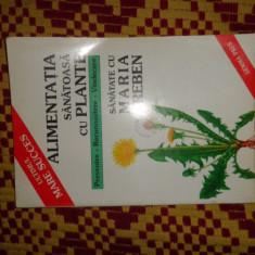 ALIMENTATIA SANATOASA CU PLANTE 94PAGINI- MARIA TREBEN