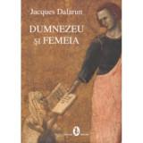 DUMNEZEU SI FEMEIA - JACQUES DALARUN
