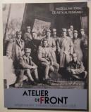 Atelier de front: Artiști români în Marele Război (1916-1918)