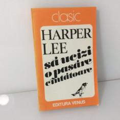 Să ucizi o pasăre cîntătoare - Harper Lee