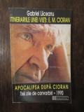 GABRIEL LIICEANU - APOCALIPSA DUPA CIORAN : TREI ZILE DE CONVORBIRI