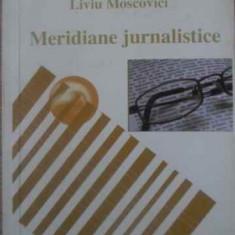 MERIDIANE JURNALISTICE - LIVIU MOSCOVICI