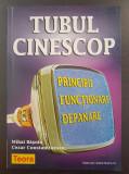 TUBUL CINESCOP. Principii Functionare Depanare - Basoiu