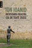 Inchisoarea noastra cea de toate zilele, Vol. 3/Ion Ioanid, Humanitas