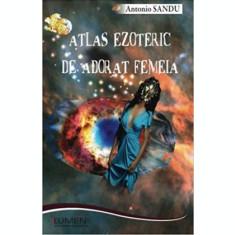 Atlas ezoteric de adorat femeia - Antonio SANDU