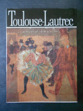 MODEST MORARIU - TOULOUSE-LAUTREC. ALBUM CLASICII PICTURII UNIVERSALE