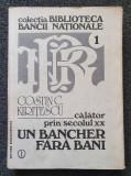 CALATOR PRIN SECOLUL XX. UN BANCHER FARA BANI - Kiritescu