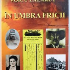 IN UMBRA FRICII - roman de VOICU LAZARUT , 2016