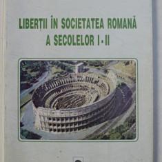 LIBERTII IN SOCIETATEA ROMANA A SECOLELOR I - II de IULIAN ANTONESCU , 2000