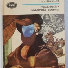 MALATESTA CARDINALUL SPANIEI de MONTHERLANT , 1981