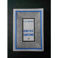 I. D. LAUDAT - DIMITRIE CANTEMIR. VIATA SI OPERA
