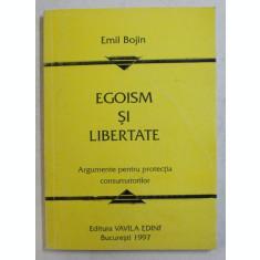 EGOISM SI LIBERTATE - ARGUMENTE PENTRU PROTECTIA CONSUMATORILOR de EMIL BOJIN , 1997