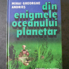 MIHAI GHEORGHE ANDRIES - DIN ENIGMELE OCEANULUI PLANETAR