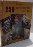 250 PICTORI ROMANI 1980-1945 de MIRCEA DEAC, 2003