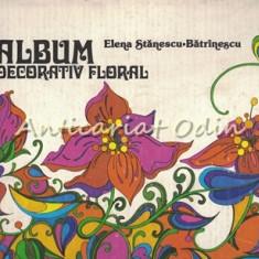 Album Decorativ Floral - Elena Stanescu-Batrinescu
