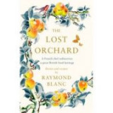 Lost Orchard: A French chef rediscovers a great British food heritage - Raymond Blanc