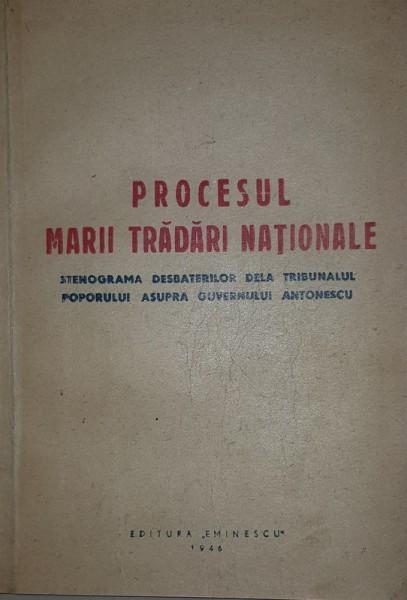 PROCESUL MARII TRADARI NATIONALE , STENOGRAMA DESBATERILOR DELA TRIBUNALUL POPORULUI ASUPRA GUVERNULUI ANTONESCU , 1946