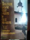 DIALOGURI DESPRE CELE VAZUTE SI CELE NEVAZUTE de CONSTANTIN BALACEANU STOLNICI , Bucuresti 1995
