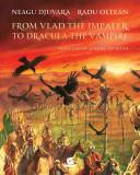 From Vlad the Impaler to Dracula the Vampire   Neagu Djuvara