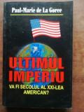 Ultimul imperiu va fi secolul al XXI-lea american?- Paul Marie de La Goree