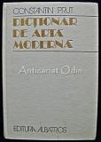 Cumpara ieftin Dictionar De Arta Moderna - Constantin Prut