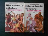 ALEXANDRE DUMAS - DIN CRIMELE CELEBRE MARIA STUART 2 VOLUME