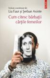 Cum citesc barbatii cartile femeilor | Lia Faur, Serban Axinte