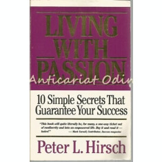 Living With Passion - Peter L. Hirsch - 10 Simple Secrets