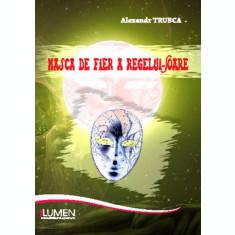 Masca de fier a Regelui Soare - Alexandr TRUBCA