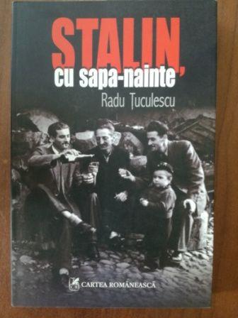 Stalin, cu sapa-nainte- Radu Tuculescu