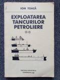 EXPLOATAREA TANCURILOR PETROLIERE - Toaca (vol 2)