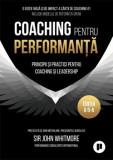 Coaching pentru performanta. Principii si practici pentru coaching si leadership. Editia a 5-a/Sir John Whitmore