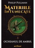 Materiile intunecate III - Ocheanul de ambra   Philip Pullman, Arthur
