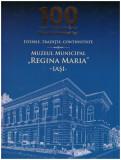 100 de ani de la infiintarea Muzeului Municipal Iasi - istorie, traditie, continuitate