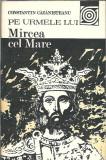 Constantin Cazanisteanu - Pe urmele lui Mircea cel Mare
