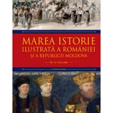 Marea istorie ilustrata a Romaniei si a Republicii Moldova. Vol 6/Ioan-Aurel Pop, Ioan Bolovan