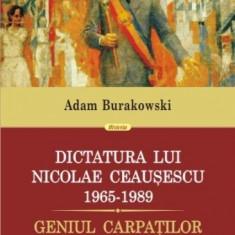 Dictatura lui Nicolae Ceausescu 1965-1989 - Adam Burakowski