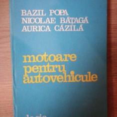 MOTOARE PENTRU AUTOVEHICULE de BAZIL POPA , NICOLAE BATAGA , AURICA CAZILA , 1982