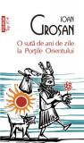 O suta de ani de zile la Portile Orientului | Ioan Grosan, Polirom