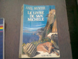 LE LIVRE DE SAN MICHELE - AXEL MUNTHE (CARTE IN LIMBA FRANCEZA)1988. 346 PAGINI