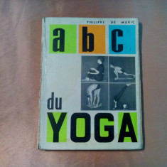 ABC du YOGA -  Philippe de Meric -  M.C.L. Paris, 1965, 122 p.; lb. franceza, Alta editura