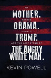 My Mother. Barack Obama. Donald Trump. and the Last Stand of the Angry White Man.: An Autobiography of America