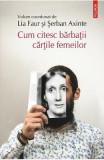 Cum citesc barbatii cartile femeilor - Lia Faur, Serban Axinte