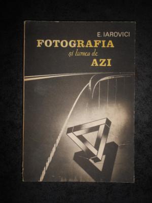 E. IAROVICI - FOTOGRAFIA SI LUMEA DE AZI foto