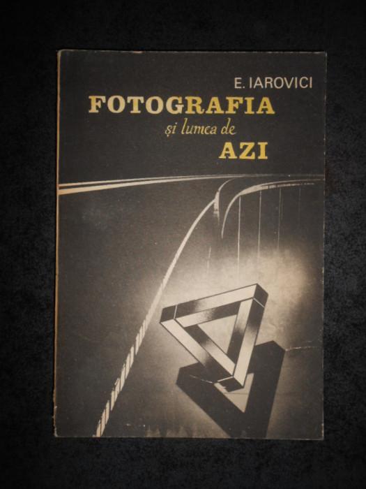 E. IAROVICI - FOTOGRAFIA SI LUMEA DE AZI