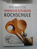 DIE GROSSE ESSEN & TRINKEN KOCHSCHULE (Carte de bucate in germana)