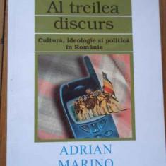 Al Treilea Discurs Cultura, Ideologie Si Politica In Romania - Adrian Marino In Dialog Cu Sorin Antohi ,292759