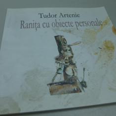 Ranita cu obiecte personale de Tudor Artenie Editura VINEA 2013- dedicatie autor