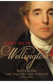 Wellington: Waterloo and the Fortunes of Peace 1814-1852 - Rory Muir
