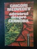 GRIGORI MEDVEDEV - ADEVARUL DESPRE CERNOBAL